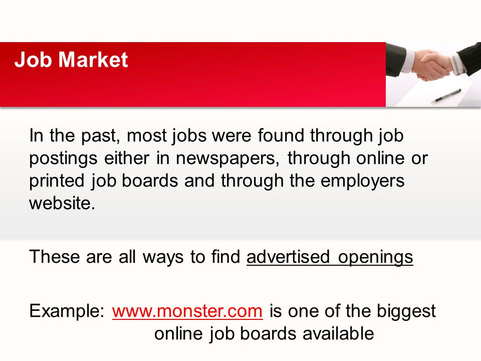 In the past, most jobs were found through job postings either in newspapers, through online or printed job boards and through the employers website.