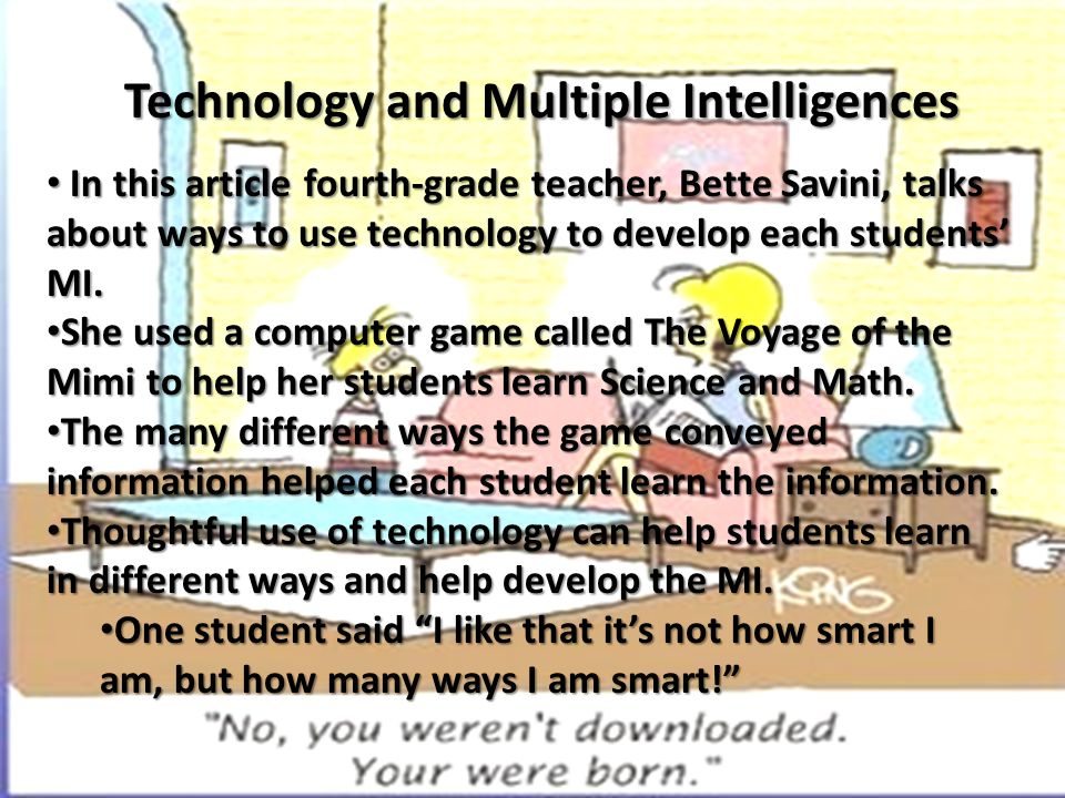 In this article fourth-grade teacher, Bette Savini, talks about ways to use technology to develop each students' MI.