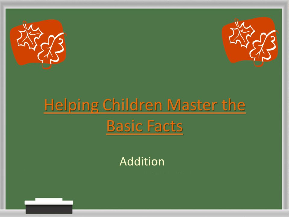Helping Children Master the Basic Facts Addition