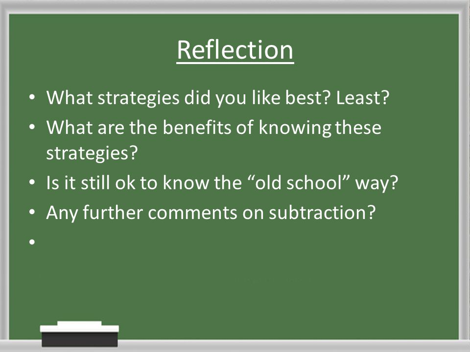 """Reflection What strategies did you like best? Least? What are the benefits of knowing these strategies? Is it still ok to know the """"old school"""" way? A"""
