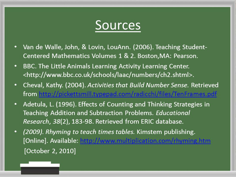 Sources Van de Walle, John, & Lovin, LouAnn. (2006). Teaching Student- Centered Mathematics Volumes 1 & 2. Boston,MA: Pearson. BBC. The Little Animals