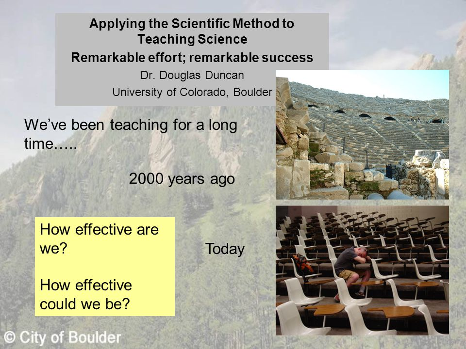 Applying the Scientific Method to Teaching Science Remarkable effort; remarkable success Dr.