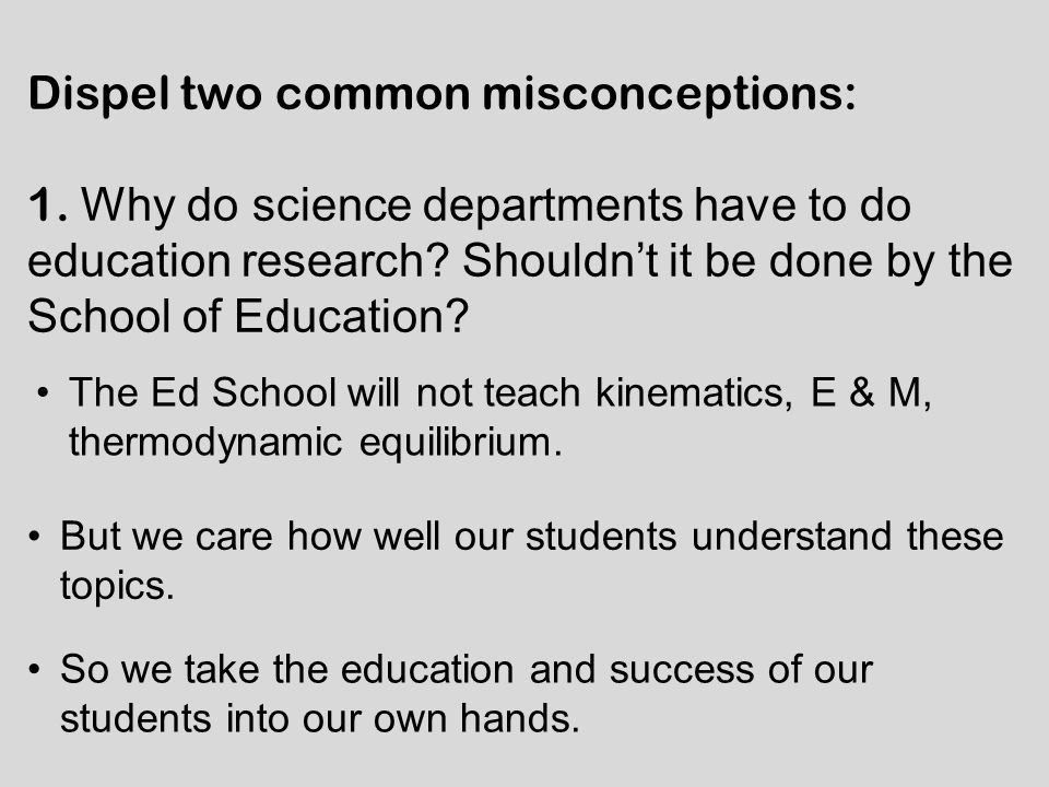 Dispel two common misconceptions: 1. Why do science departments have to do education research.