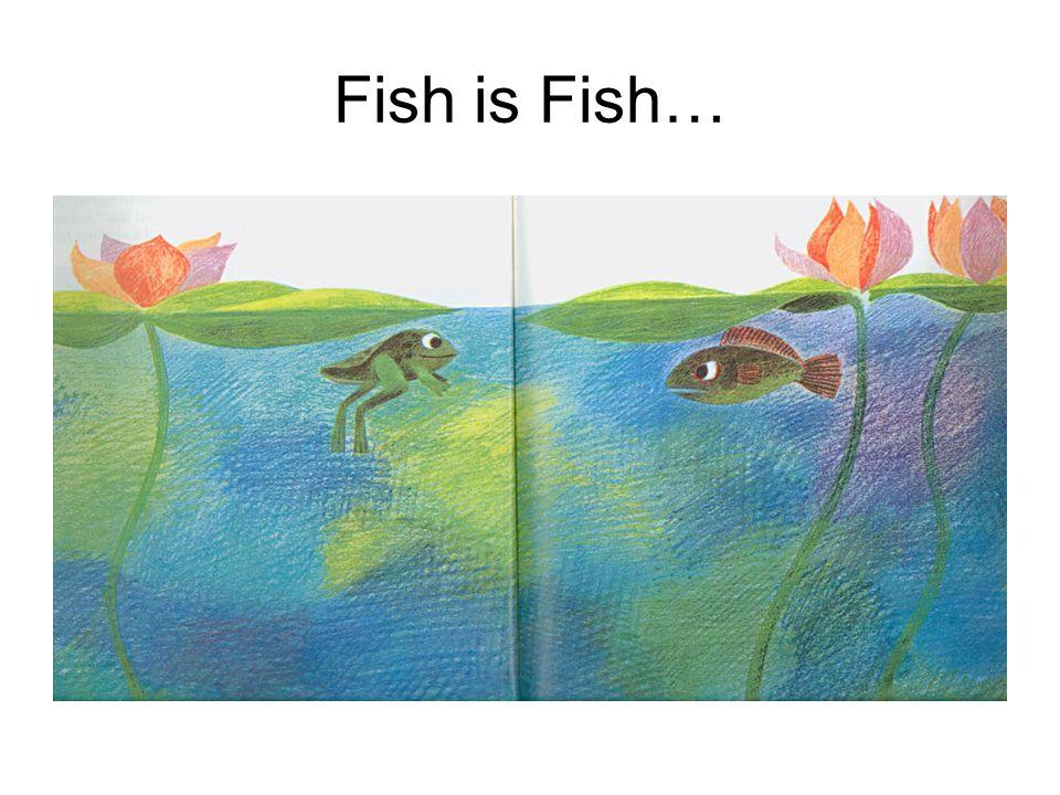 Fish is Fish…