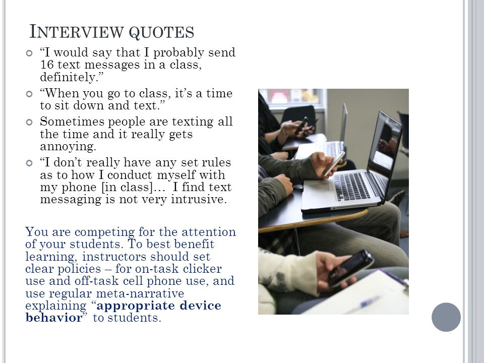 I NTERVIEW QUOTES I would say that I probably send 16 text messages in a class, definitely. When you go to class, it's a time to sit down and text. Sometimes people are texting all the time and it really gets annoying.