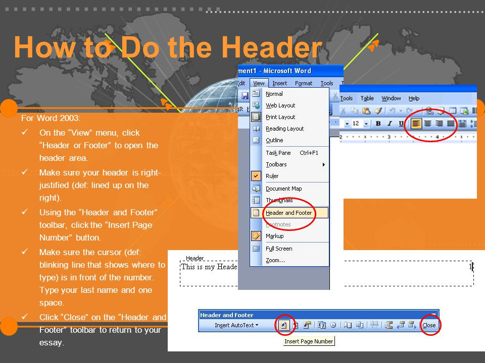 How to Do the Header For Word 2003: On the View menu, click Header or Footer to open the header area.