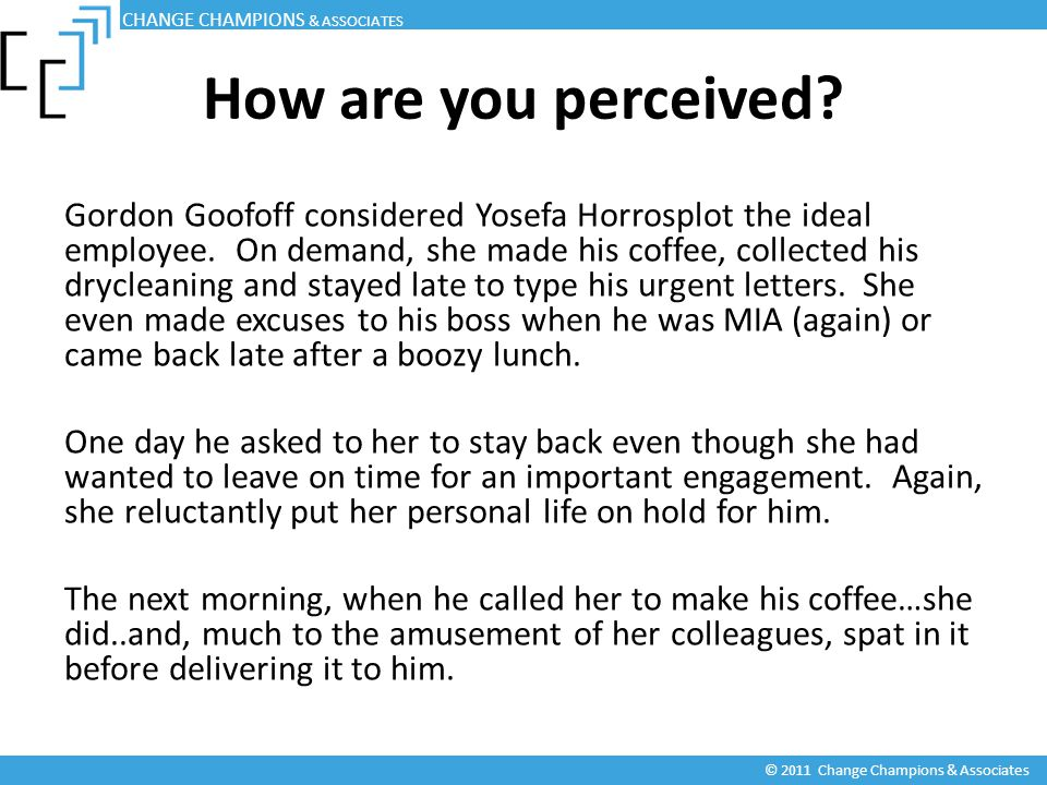 How are you perceived? Gordon Goofoff considered Yosefa Horrosplot the ideal employee. On demand, she made his coffee, collected his drycleaning and s