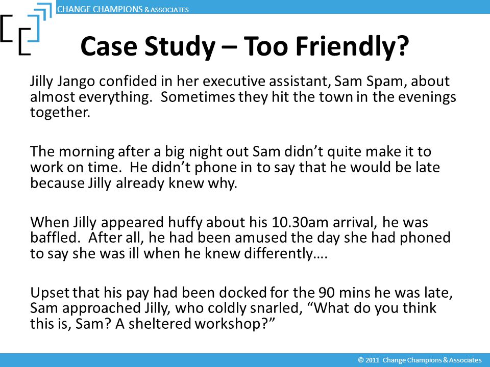 Case Study – Too Friendly? Jilly Jango confided in her executive assistant, Sam Spam, about almost everything. Sometimes they hit the town in the even