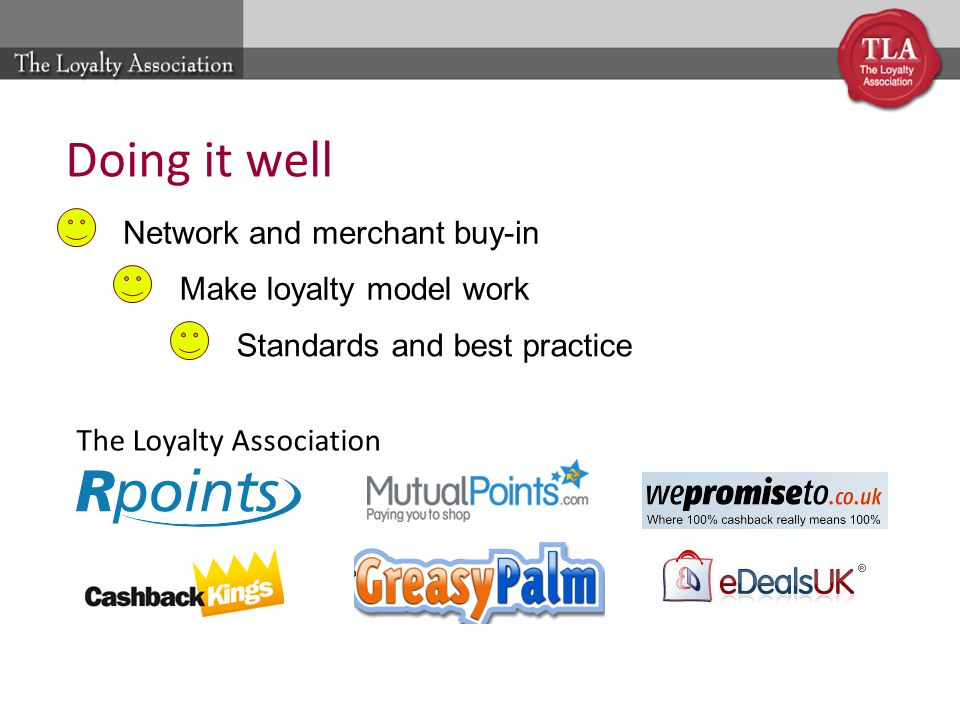 Doing it well The Loyalty Association Network and merchant buy-in Standards and best practice Make loyalty model work