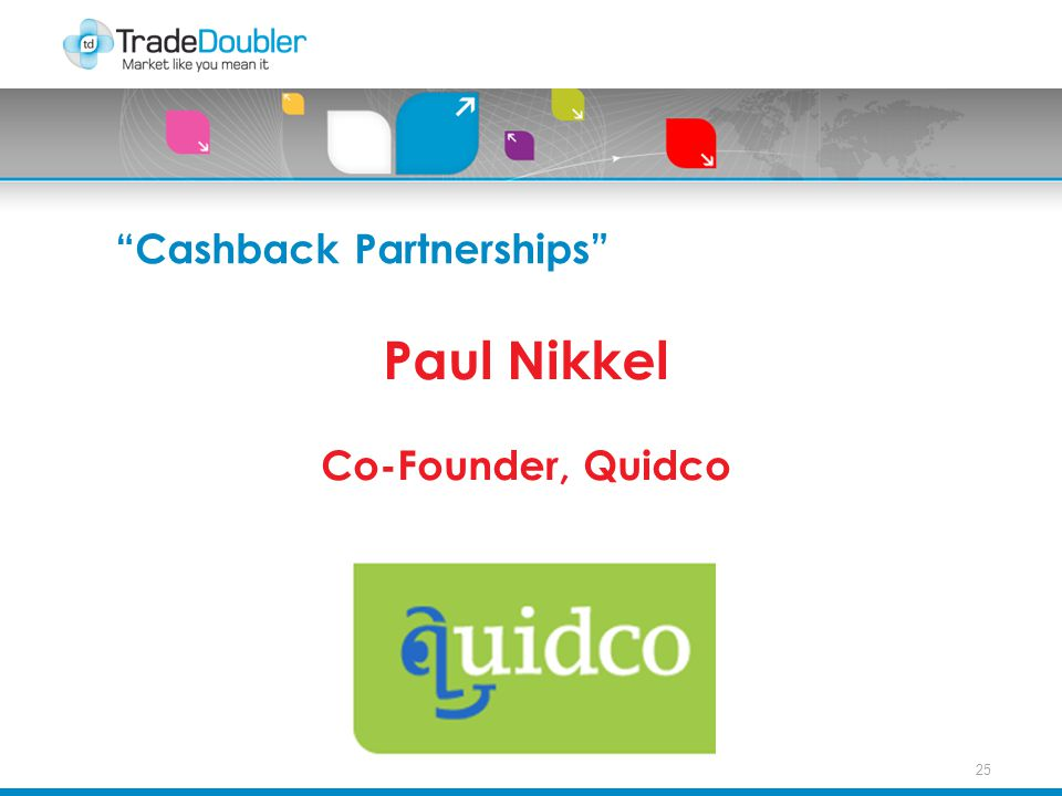 25 Cashback Partnerships Paul Nikkel Co-Founder, Quidco