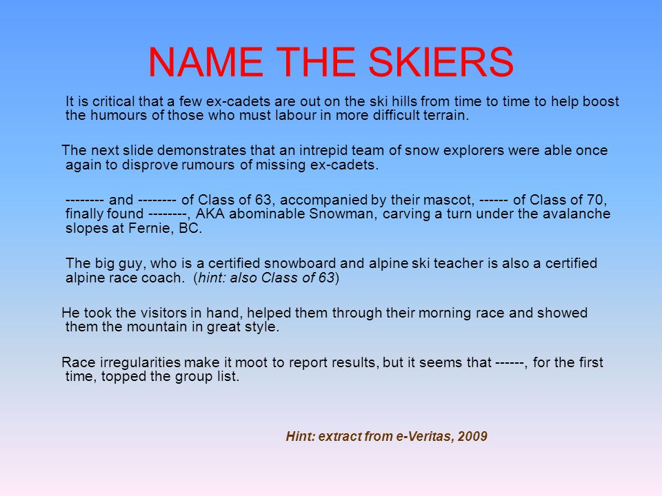 NAME THE SKIERS It is critical that a few ex-cadets are out on the ski hills from time to time to help boost the humours of those who must labour in more difficult terrain.