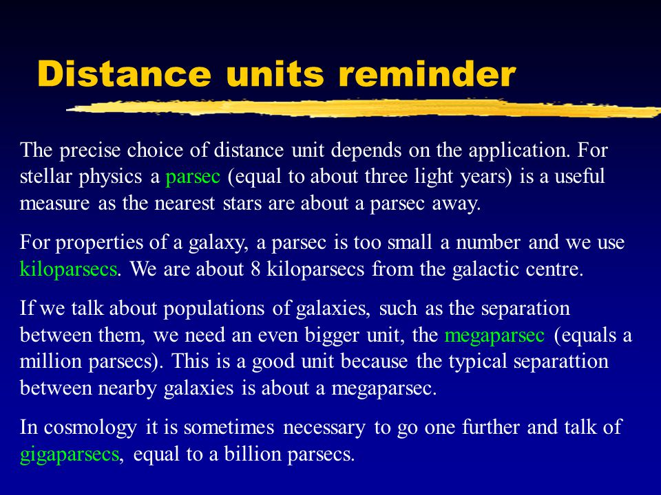 Distance units reminder The precise choice of distance unit depends on the application. For stellar physics a parsec (equal to about three light years