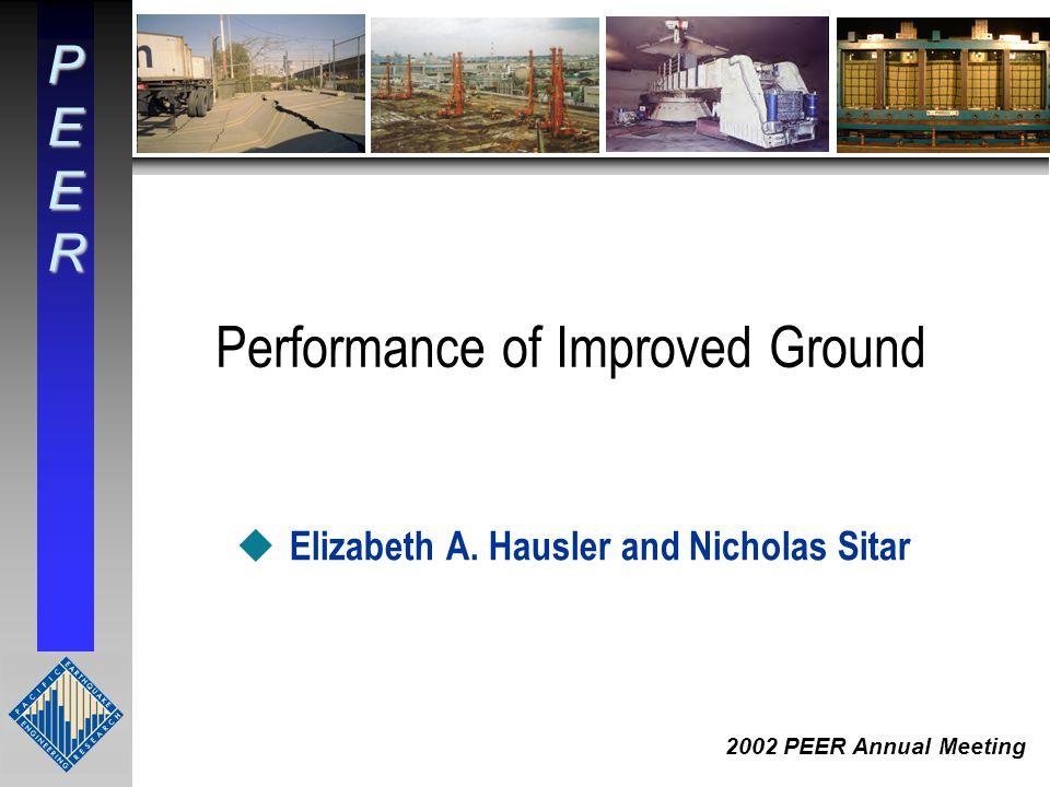 PEER 2002 PEER Annual Meeting Performance of Improved Ground u Elizabeth A.