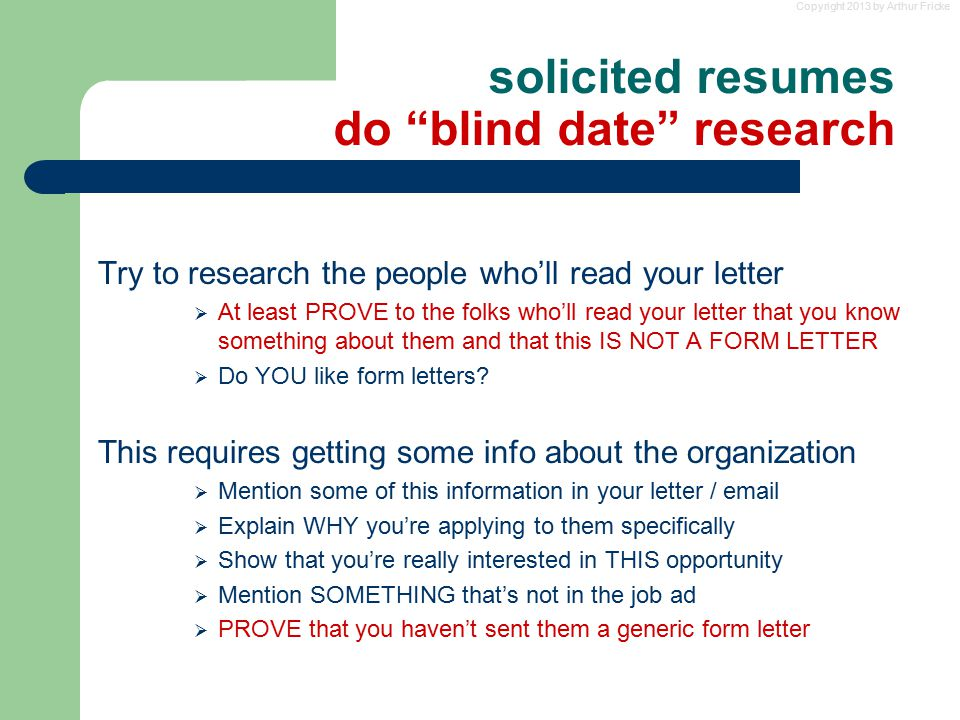"Copyright 2013 by Arthur Fricke solicited resumes do ""blind date"" research Try to research the people who'll read your letter  At least PROVE to the"