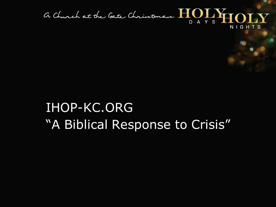 textbox center IHOP-KC.ORG A Biblical Response to Crisis
