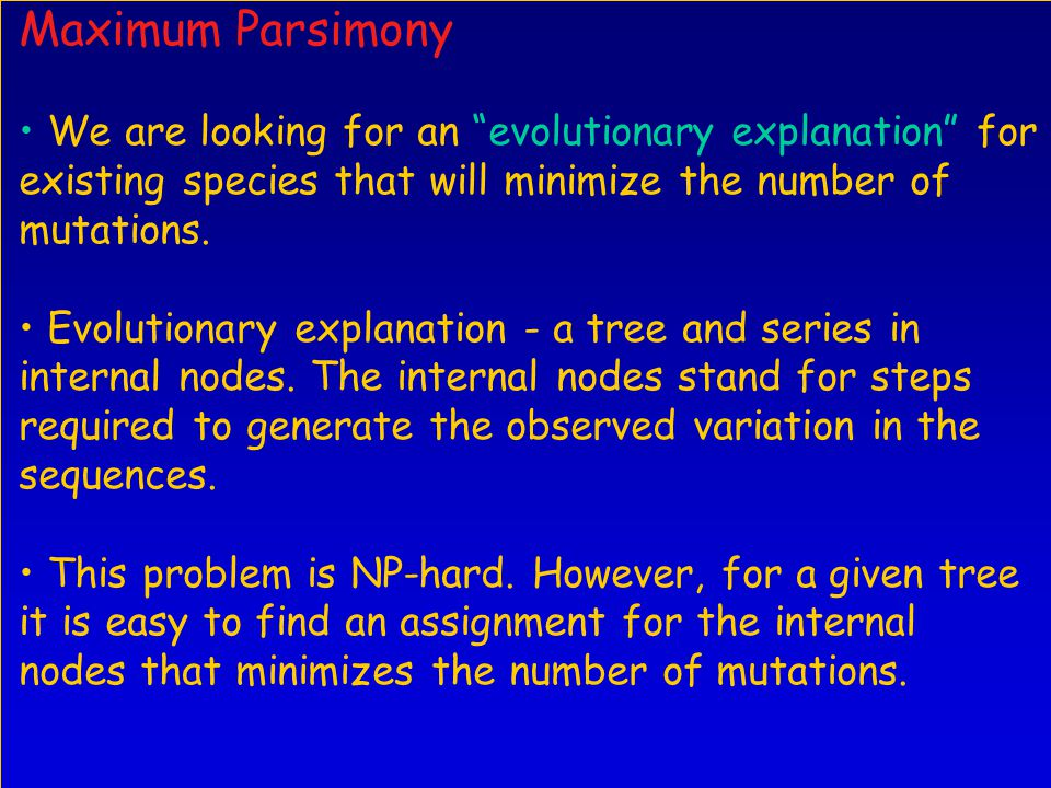 Maximum Parsimony We are looking for an evolutionary explanation for existing species that will minimize the number of mutations.
