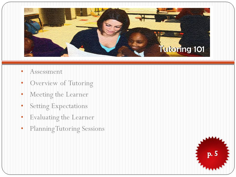 Assessment Overview of Tutoring Meeting the Learner Setting Expectations Evaluating the Learner Planning Tutoring Sessions