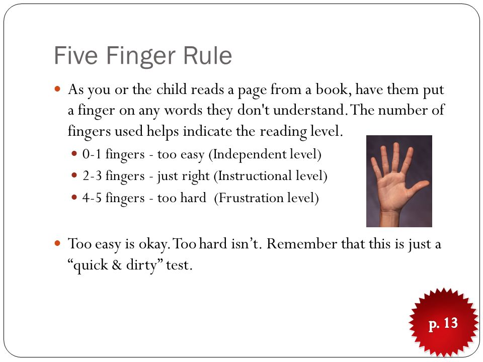 Five Finger Rule As you or the child reads a page from a book, have them put a finger on any words they don t understand.