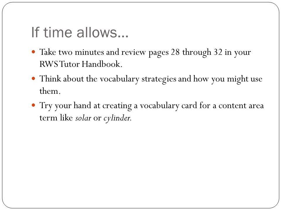 If time allows… Take two minutes and review pages 28 through 32 in your RWS Tutor Handbook.