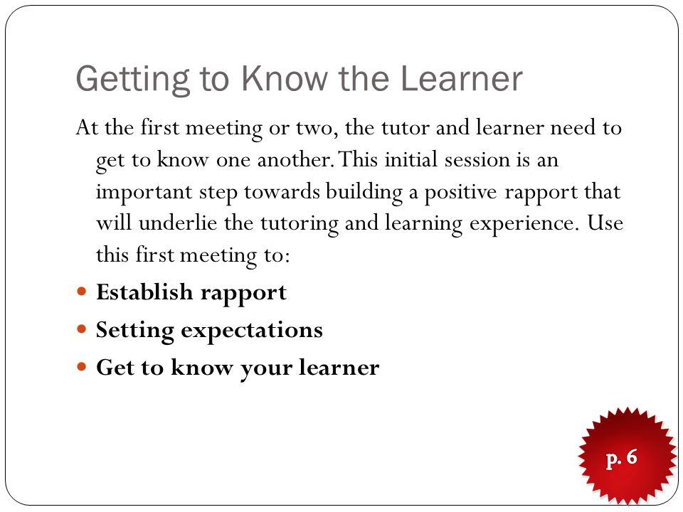 Getting to Know the Learner At the first meeting or two, the tutor and learner need to get to know one another.