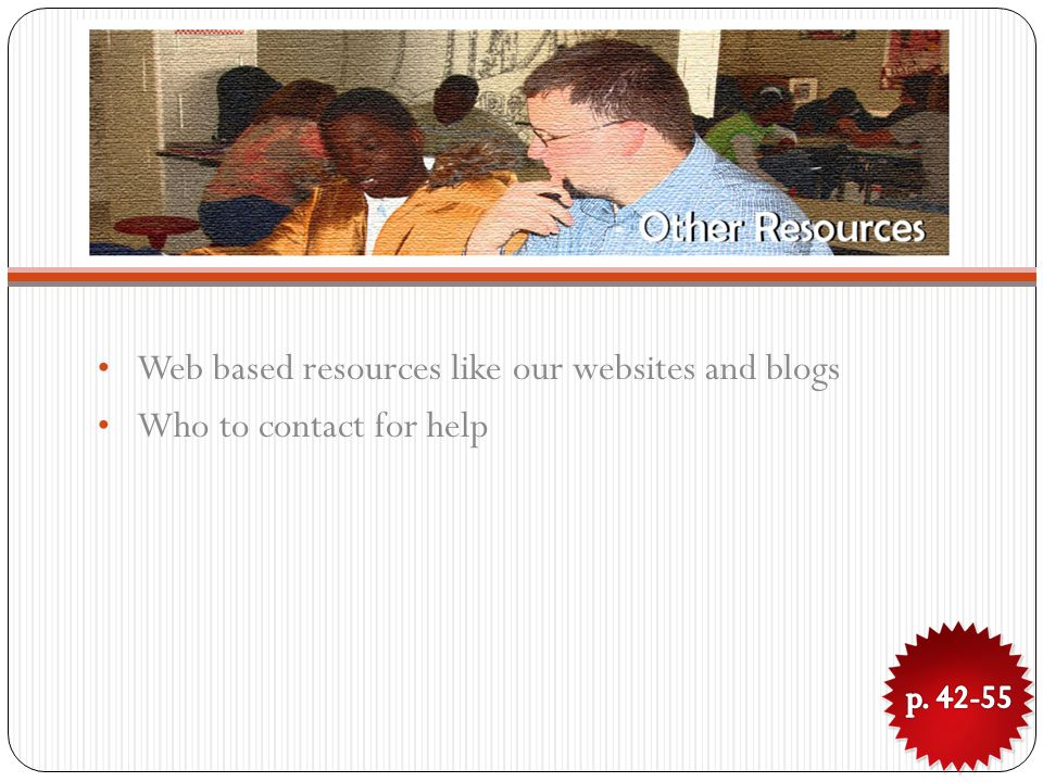 Web based resources like our websites and blogs Who to contact for help