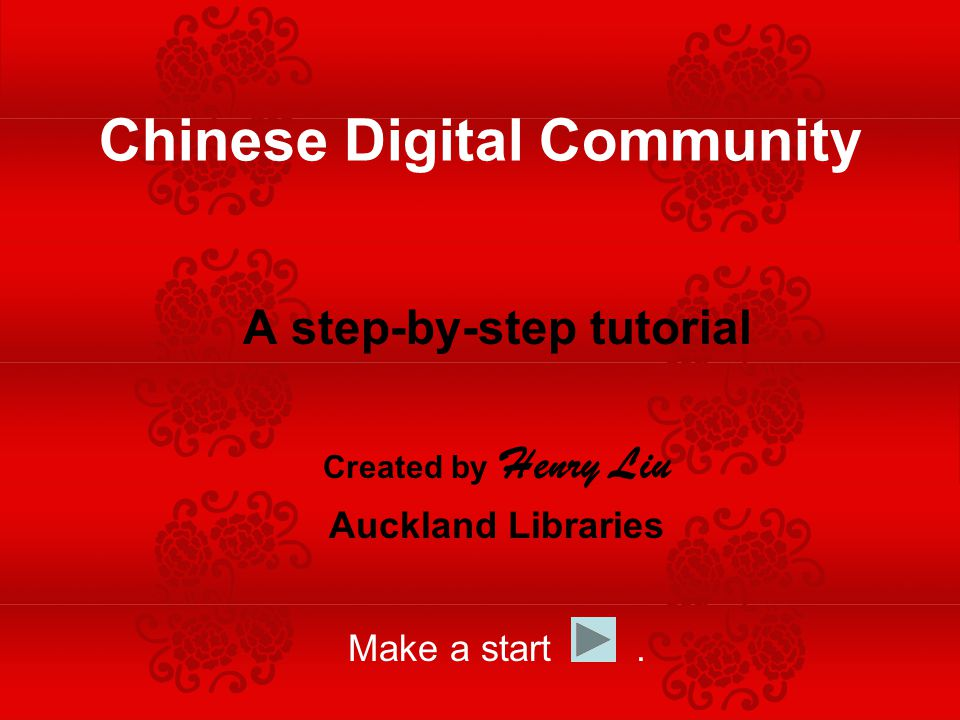 A step-by-step tutorial Created by Henry Liu Auckland Libraries Make a start.