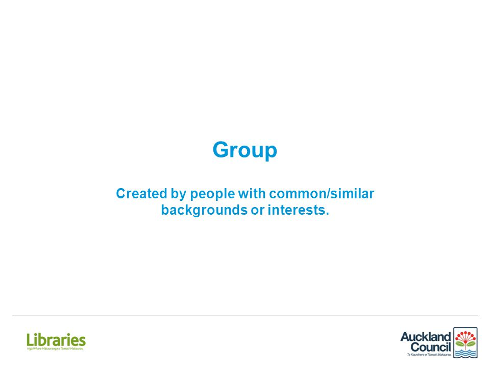 Group Created by people with common/similar backgrounds or interests.