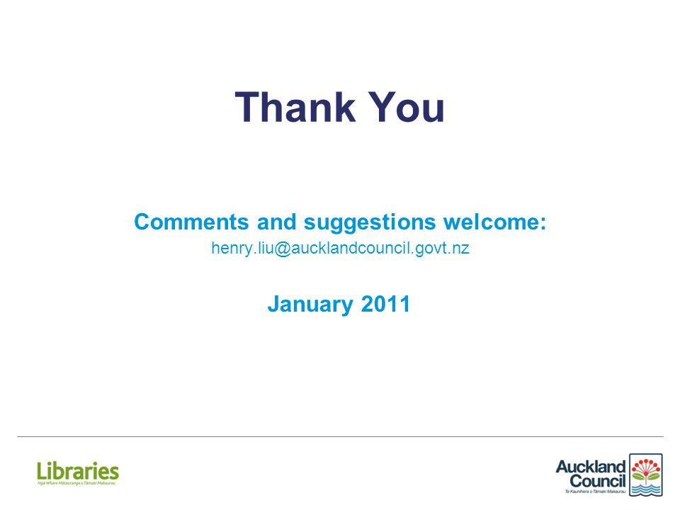 Thank You Comments and suggestions welcome: henry.liu@aucklandcouncil.govt.nz January 2011