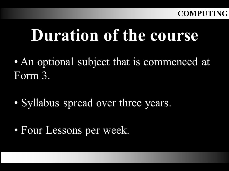 Duration of the course An optional subject that is commenced at Form 3.