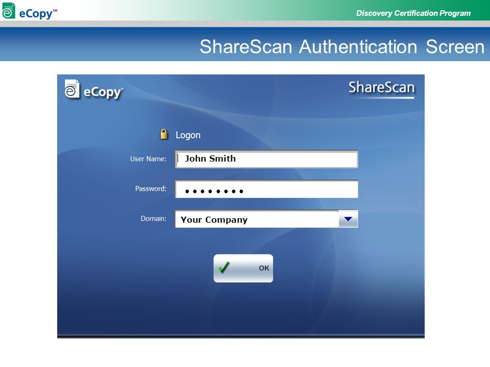 Discovery Certification Program ShareScan Authentication Screen John Smith ● ● ● ● Your Company