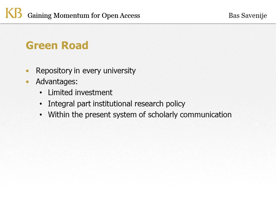 Gaining Momentum for Open Access Green Road Repository in every university Advantages: Limited investment Integral part institutional research policy Within the present system of scholarly communication Gaining Momentum for Open AccessBas Savenije