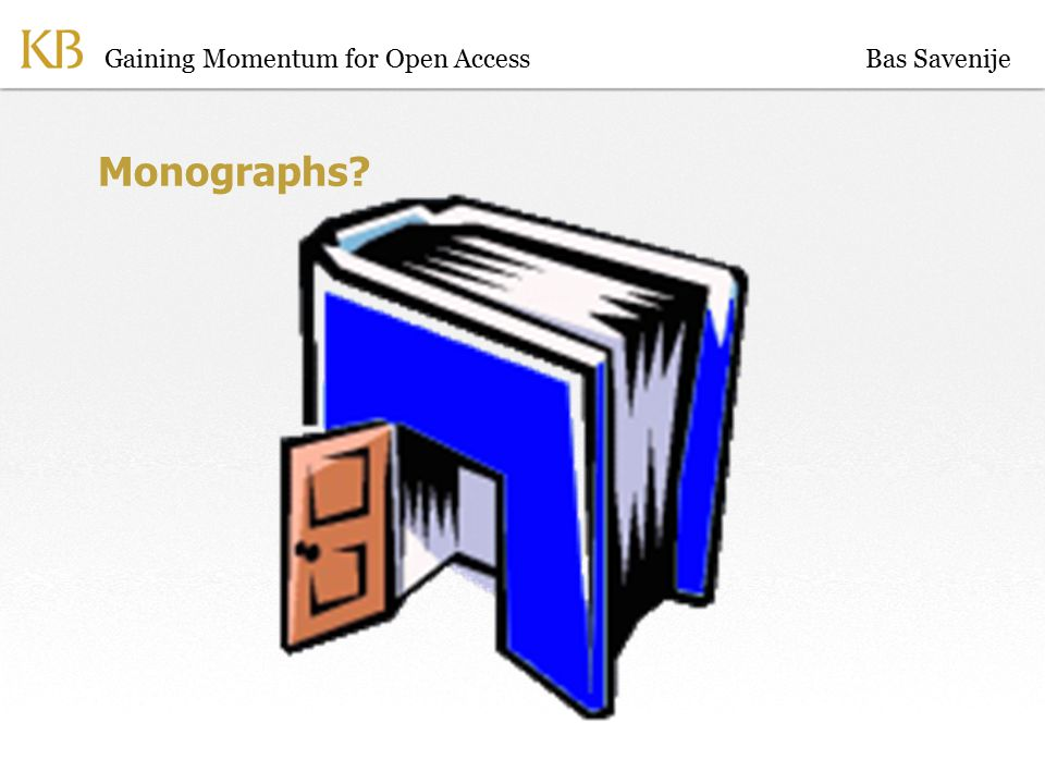Gaining Momentum for Open Access Monographs Bas Savenije
