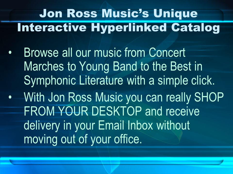 Jon Ross Music's Unique Interactive Hyperlinked Catalog Browse all our music from Concert Marches to Young Band to the Best in Symphonic Literature with a simple click.