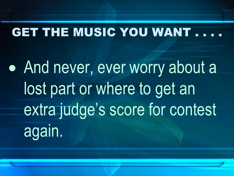 GET THE MUSIC YOU WANT....  And never, ever worry about a lost part or where to get an extra judge's score for contest again.