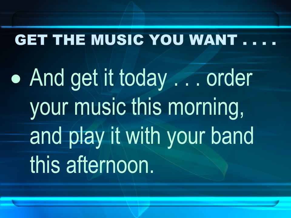 GET THE MUSIC YOU WANT....  And get it today...