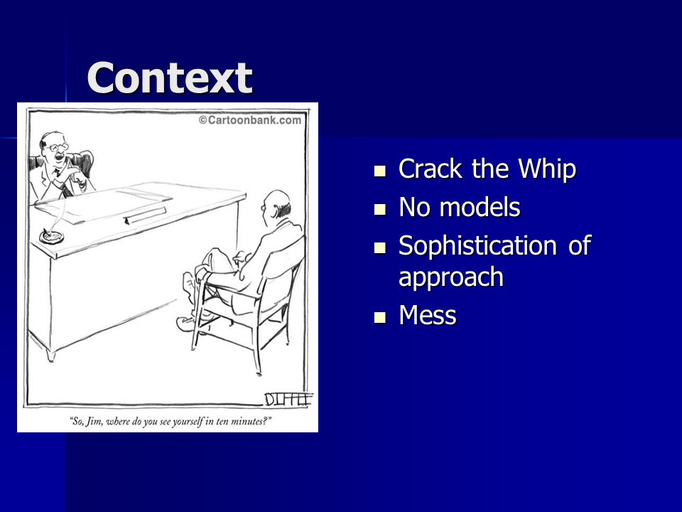 Context Crack the Whip Crack the Whip No models No models Sophistication of approach Sophistication of approach Mess Mess