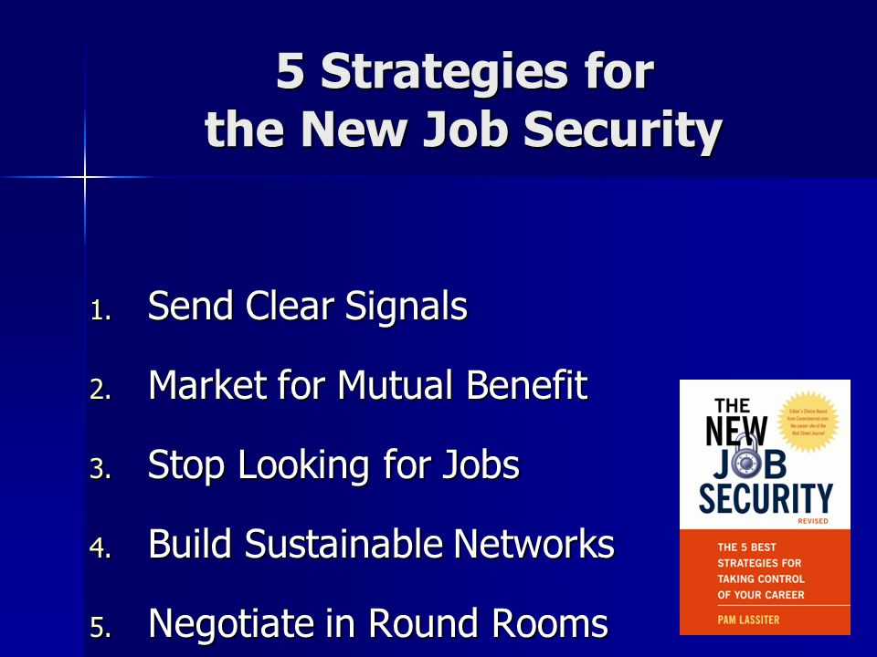 5 Strategies for the New Job Security 1. Send Clear Signals 2.