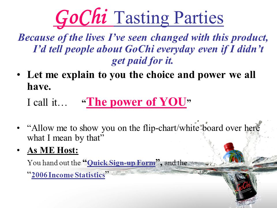 GoChi Tasting Parties Because of the lives I've seen changed with this product, I'd tell people about GoChi everyday even if I didn't get paid for it.