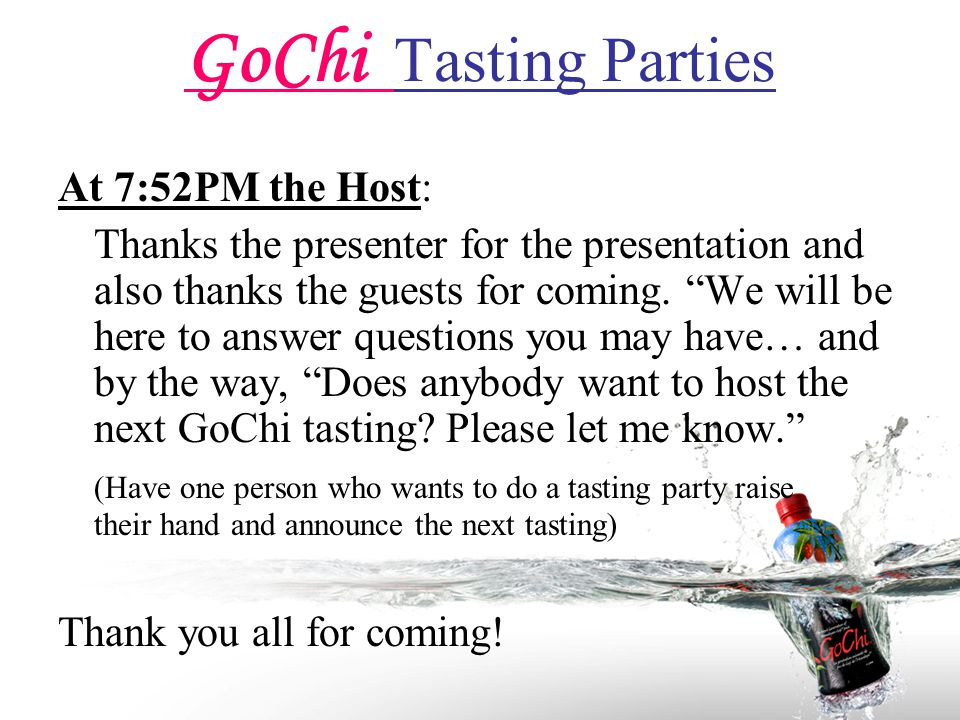 GoChi Tasting Parties At 7:52PM the Host: Thanks the presenter for the presentation and also thanks the guests for coming.