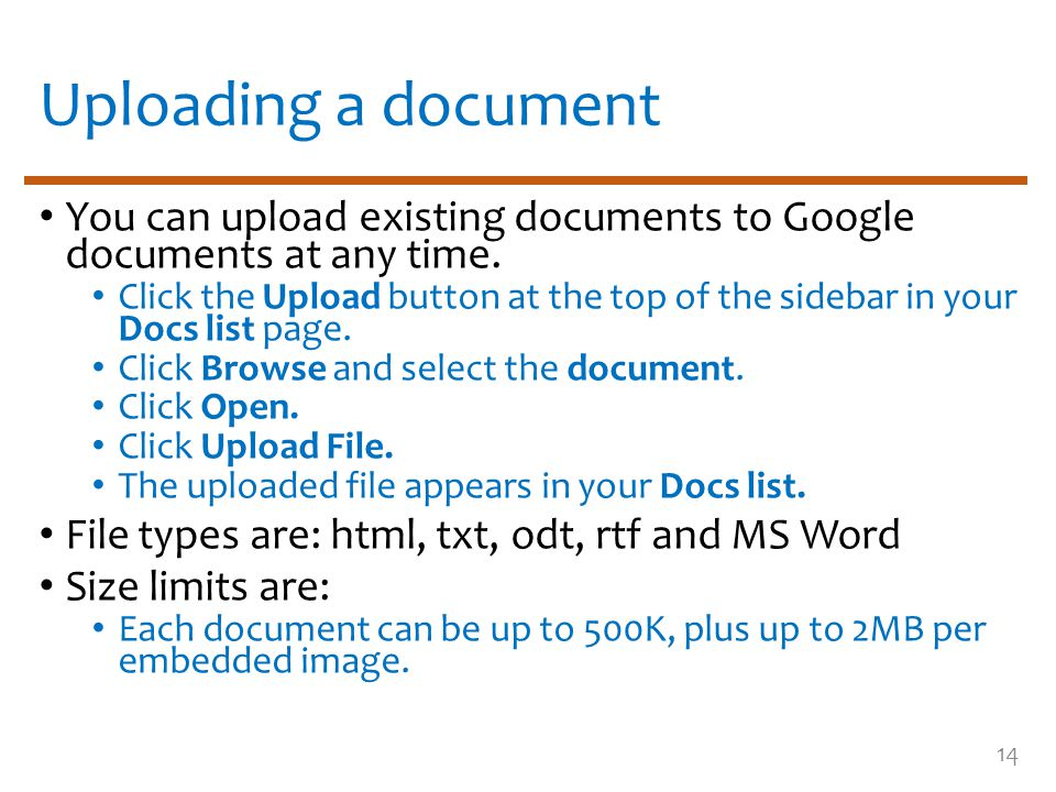 Uploading a document You can upload existing documents to Google documents at any time. Click the Upload button at the top of the sidebar in your Docs