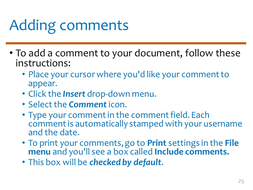 Adding comments To add a comment to your document, follow these instructions: Place your cursor where you d like your comment to appear.