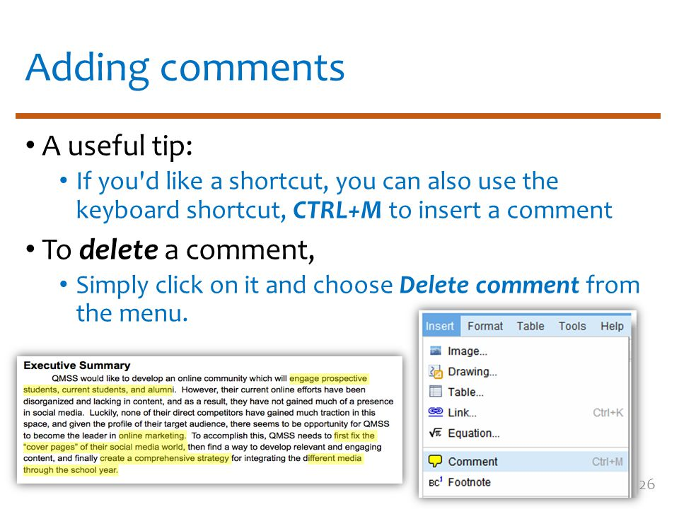 Adding comments A useful tip: If you'd like a shortcut, you can also use the keyboard shortcut, CTRL+M to insert a comment To delete a comment, Simply