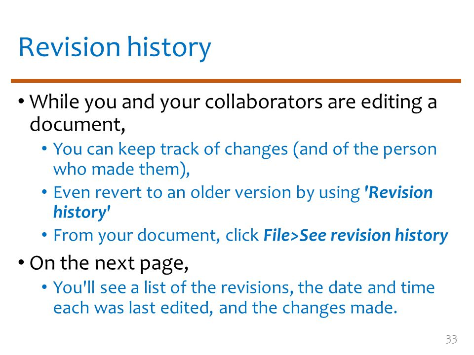Revision history While you and your collaborators are editing a document, You can keep track of changes (and of the person who made them), Even revert