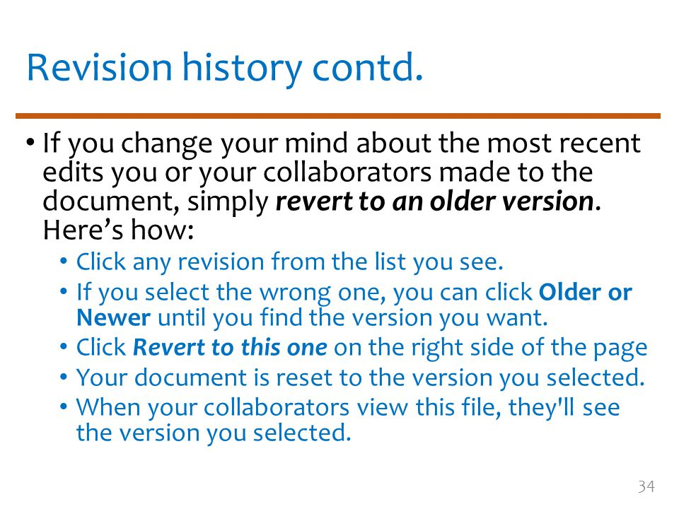 Revision history contd. If you change your mind about the most recent edits you or your collaborators made to the document, simply revert to an older