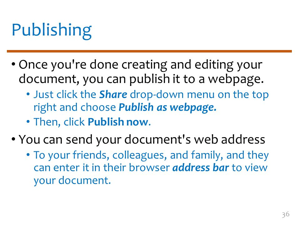 Publishing Once you're done creating and editing your document, you can publish it to a webpage. Just click the Share drop-down menu on the top right