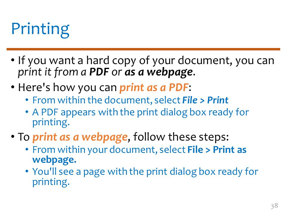Printing If you want a hard copy of your document, you can print it from a PDF or as a webpage. Here's how you can print as a PDF: From within the doc