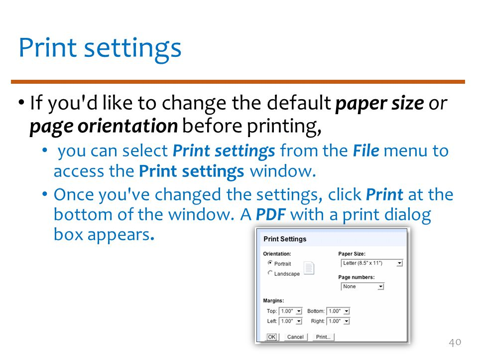 Print settings If you'd like to change the default paper size or page orientation before printing, you can select Print settings from the File menu to