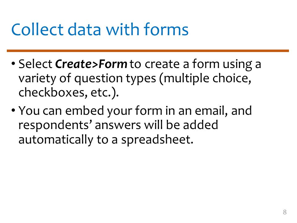 Collect data with forms Select Create>Form to create a form using a variety of question types (multiple choice, checkboxes, etc.).