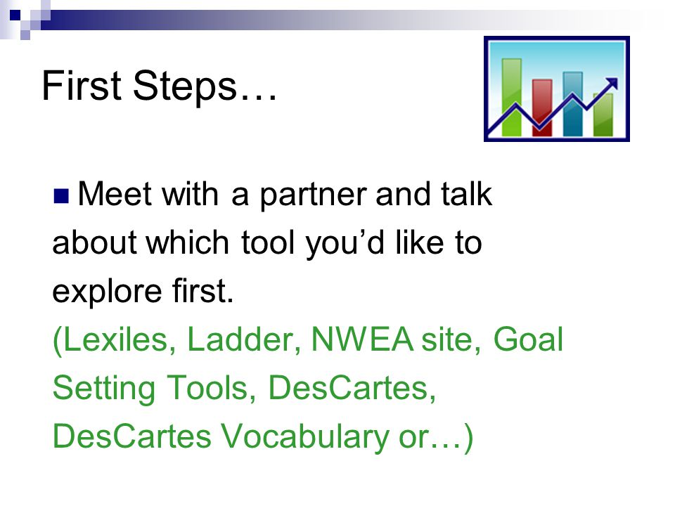 First Steps… Meet with a partner and talk about which tool you'd like to explore first.