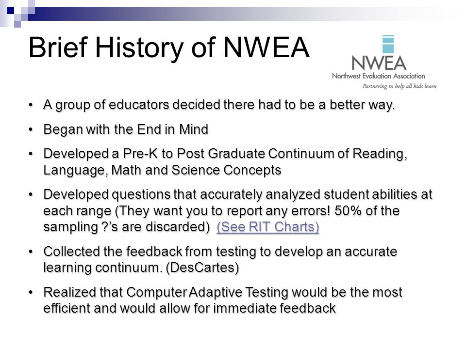 Brief History of NWEA A group of educators decided there had to be a better way.A group of educators decided there had to be a better way.